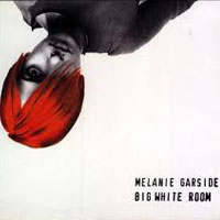 Melanie Garside | Big White Room
